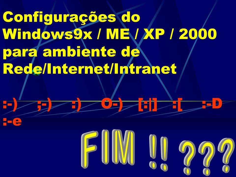 Configurações do Windows9x / ME / XP / 2000 para ambiente de Rede/Internet/Intranet :-) ;-) :) O-) [:|] :[ :-D :-e